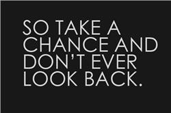Take a Chance and Don't Ever Look Back