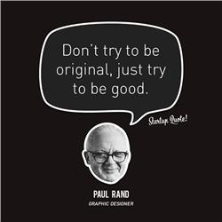 Paul Rand: Don't try to be original, just try to be good.