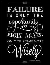 Henry Ford: Failure is the opportunity to begin again, only this time more wisely!